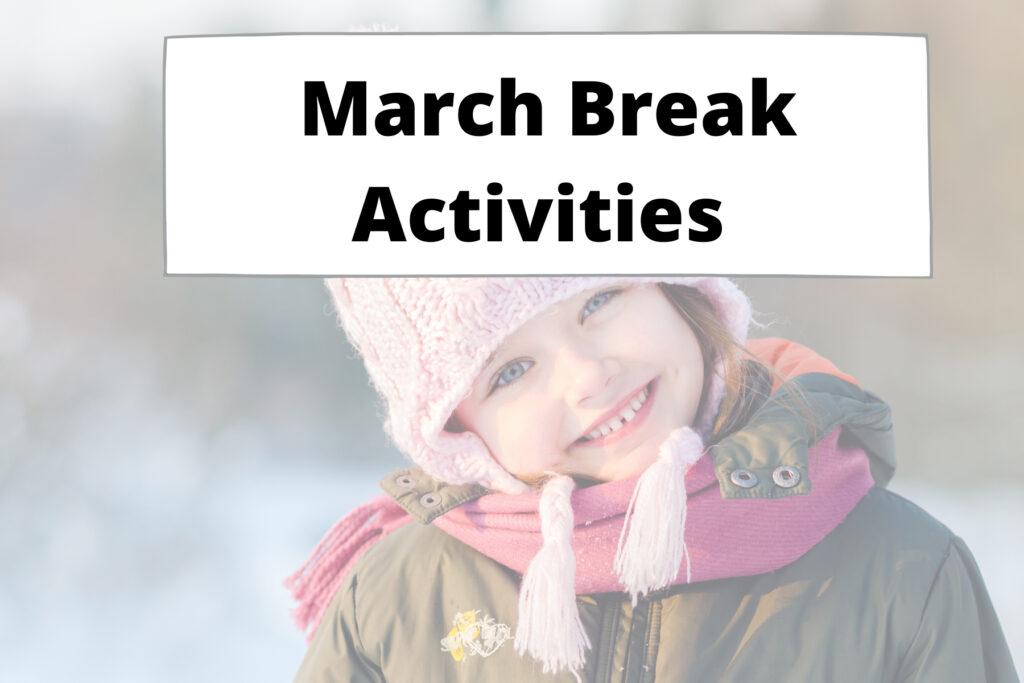 March Break Activities